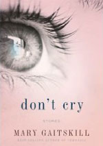 Don't Cry by Mary Gaitskill.